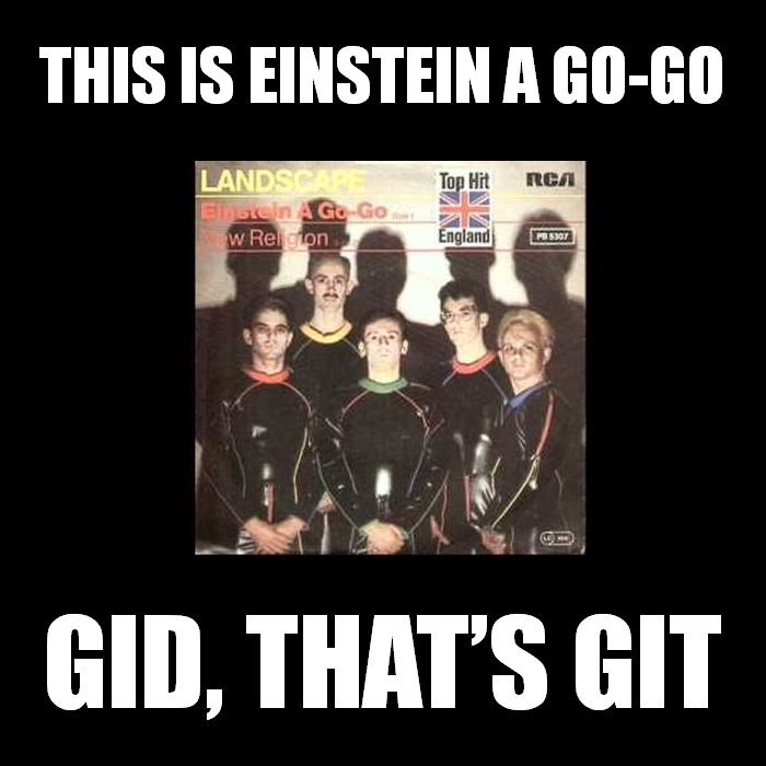 This is Einstein a Go-Go. Gid, That's git.