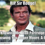 Sir Roger Moore on Alan Partridge